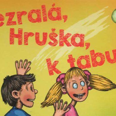 Zuzana Pospíšilová – Nezralá, Hruška, k tabuli!